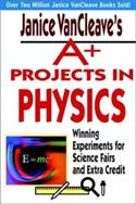 Janice Vancleave`s A+ Projects In Physics: Winning Experiments For Sci  from: AU50.49