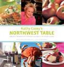 Kathy Casey`s Northwest Table: Oregon, Washington, British Columbia, S