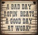 Bad Day Ropin` Sign  from: US45.00